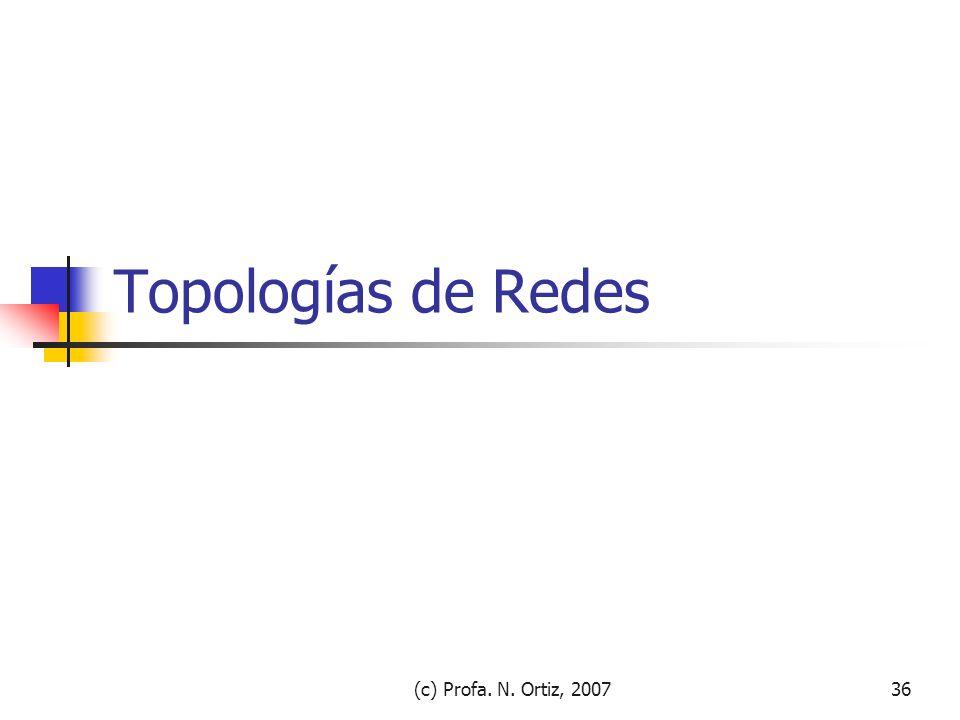 (c) Profa. N. Ortiz, 200736 Topologías de Redes