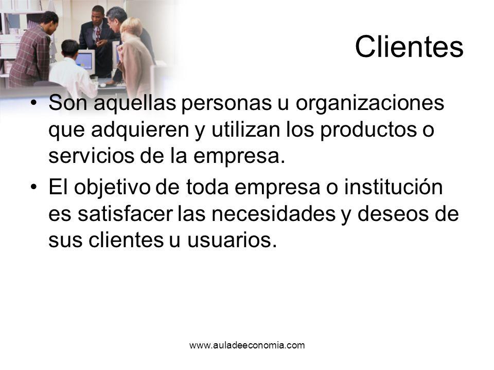 www.auladeeconomia.com Clientes Los clientes, sus necesidades y preferencias, son una parte esencial para el nacimiento, desarrollo y consolidación de una empresa.