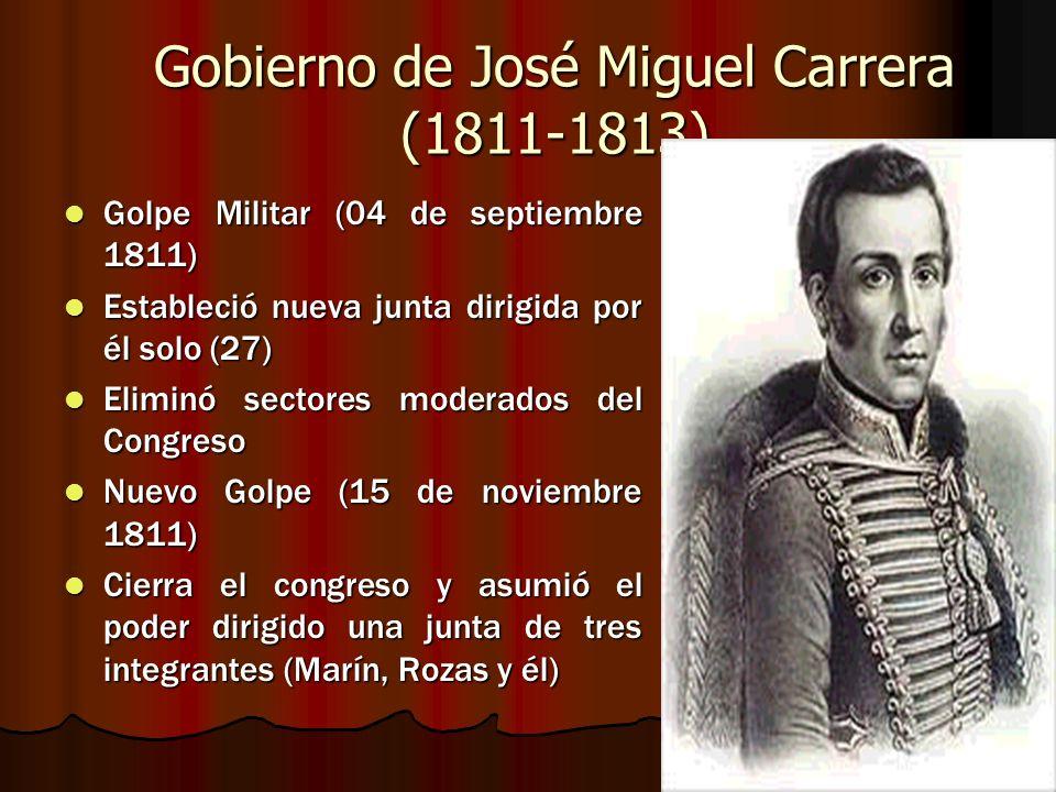 Gobierno de José Miguel Carrera (1811-1813) Golpe Militar (04 de septiembre 1811) Golpe Militar (04 de septiembre 1811) Estableció nueva junta dirigid