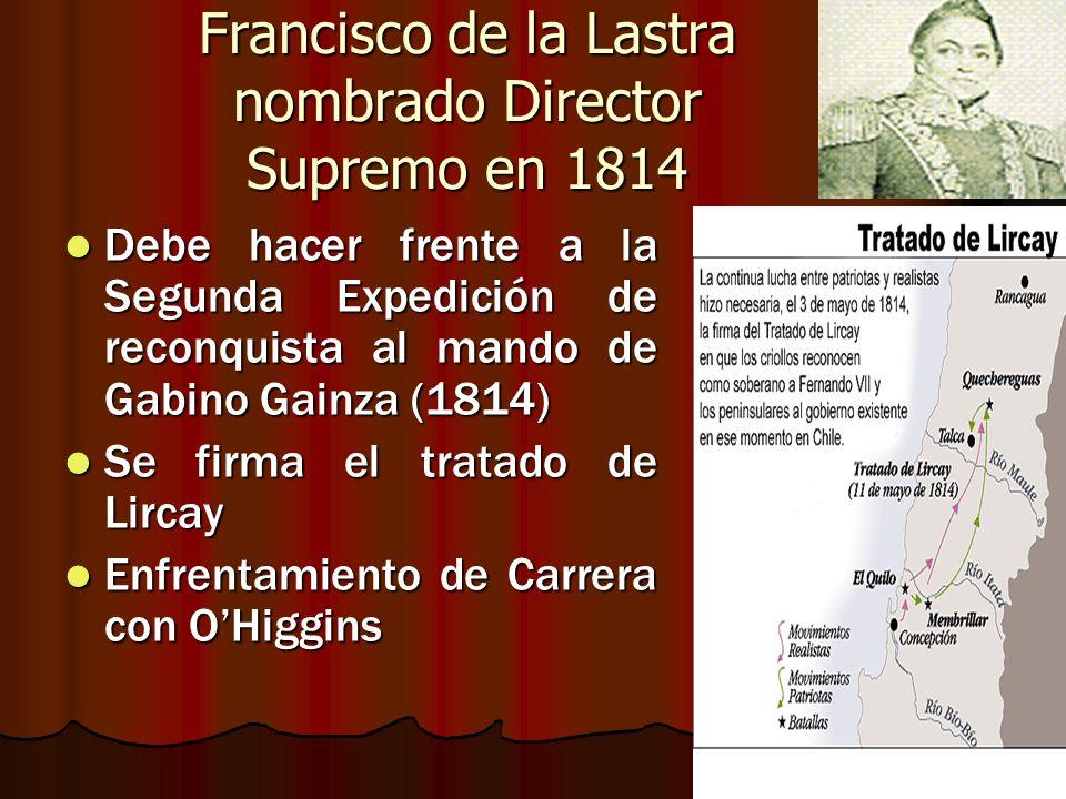 Francisco de la Lastra nombrado Director Supremo en 1814 Debe hacer frente a la Segunda Expedición de reconquista al mando de Gabino Gainza (1814) Deb