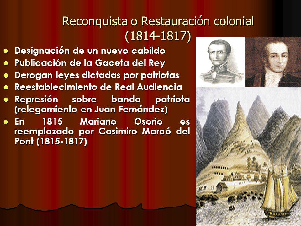 Reconquista o Restauración colonial (1814-1817) Designación de un nuevo cabildo Designación de un nuevo cabildo Publicación de la Gaceta del Rey Publi
