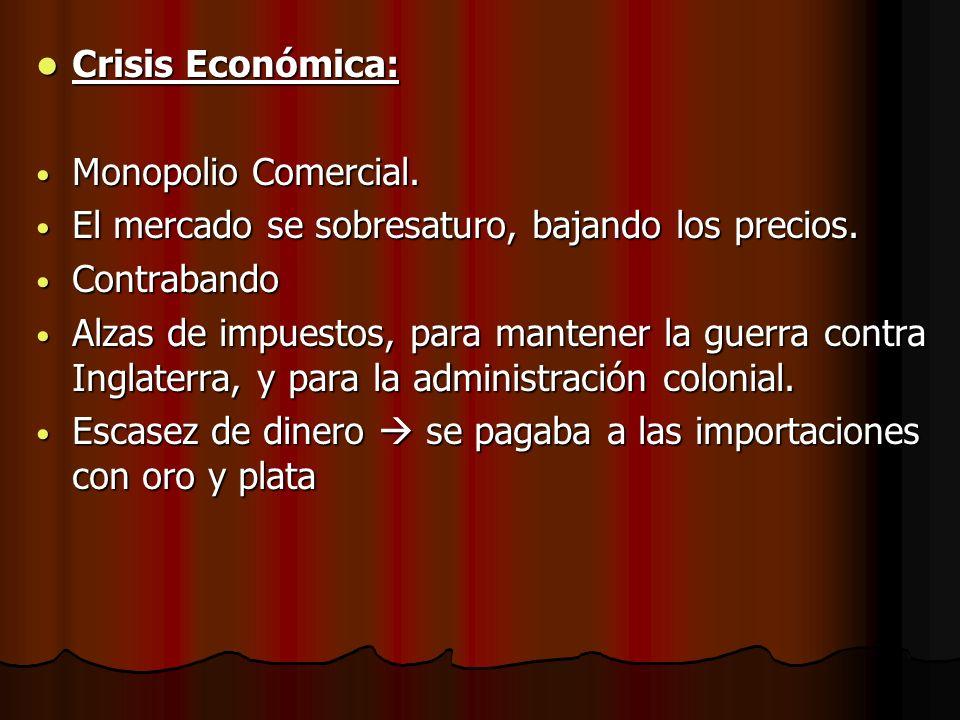 Crisis Económica: Crisis Económica: Monopolio Comercial. Monopolio Comercial. El mercado se sobresaturo, bajando los precios. El mercado se sobresatur