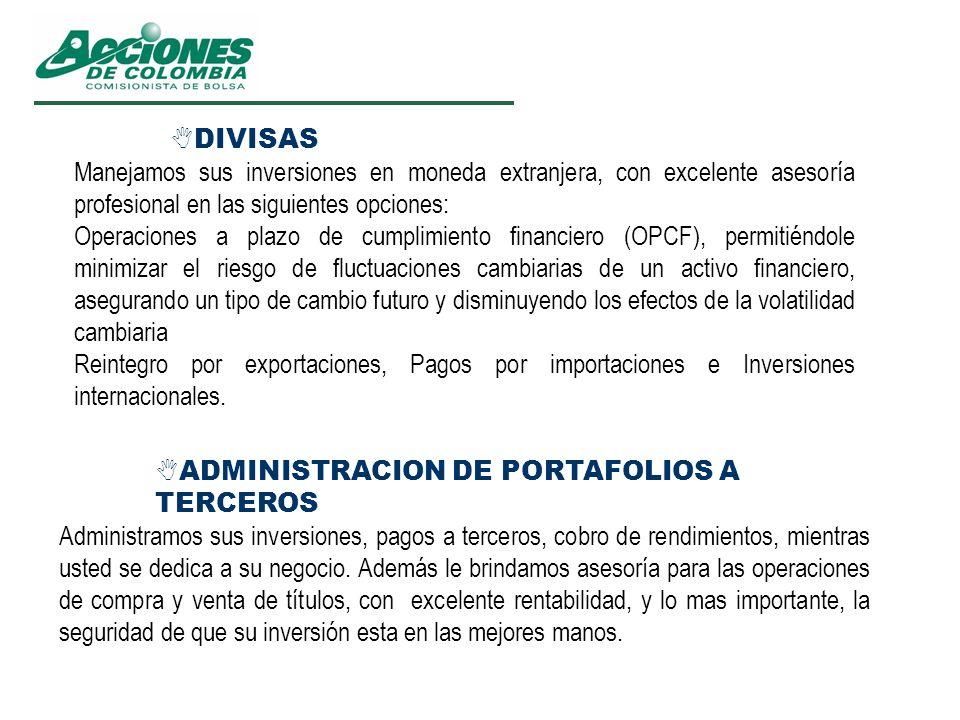 DIVISAS Manejamos sus inversiones en moneda extranjera, con excelente asesoría profesional en las siguientes opciones: Operaciones a plazo de cumplimi