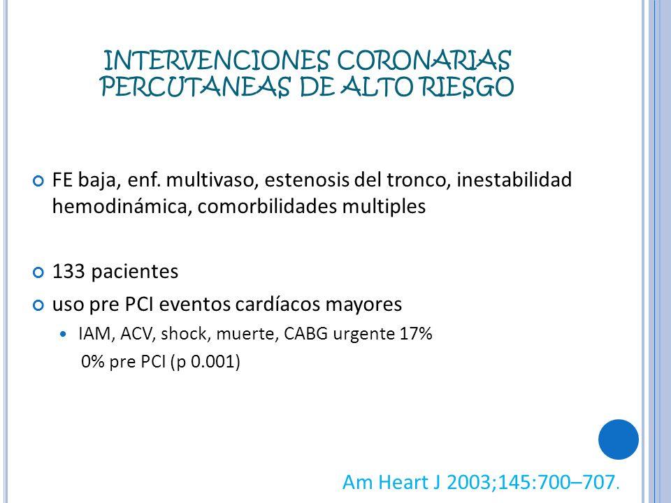 INTERVENCIONES CORONARIAS PERCUTANEAS DE ALTO RIESGO FE baja, enf. multivaso, estenosis del tronco, inestabilidad hemodinámica, comorbilidades multipl