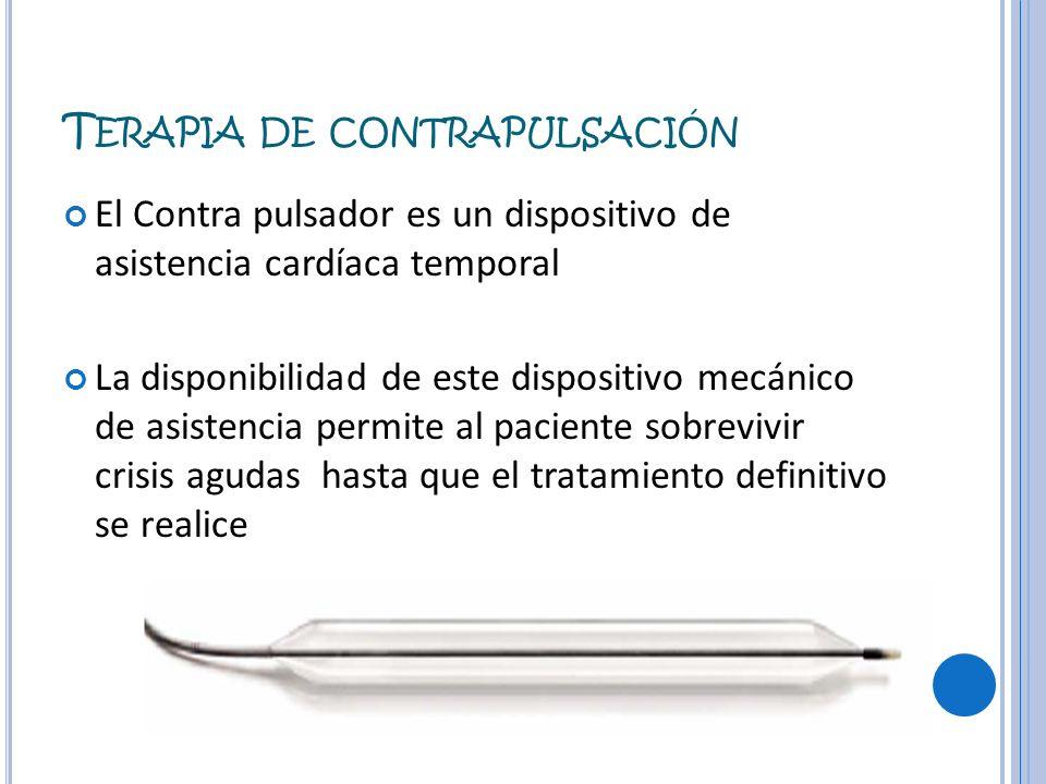 T ERAPIA DE CONTRAPULSACIÓN El Contra pulsador es un dispositivo de asistencia cardíaca temporal La disponibilidad de este dispositivo mecánico de asi