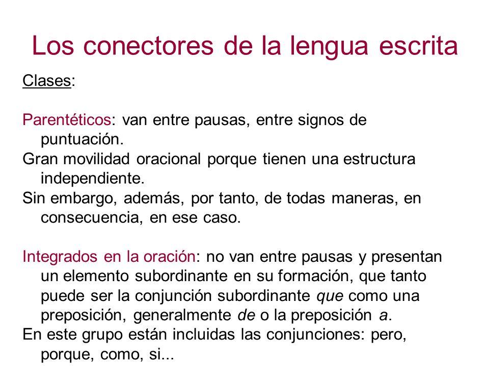 Los conectores de la lengua escrita Clases: Parentéticos: van entre pausas, entre signos de puntuación. Gran movilidad oracional porque tienen una est