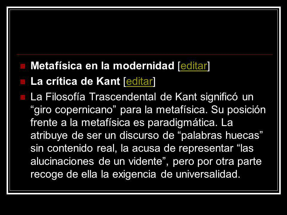 Metafísica en la modernidad [editar]editar La crítica de Kant [editar]editar La Filosofía Trascendental de Kant significó un giro copernicano para la
