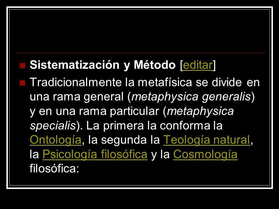 Sistematización y Método [editar]editar Tradicionalmente la metafísica se divide en una rama general (metaphysica generalis) y en una rama particular
