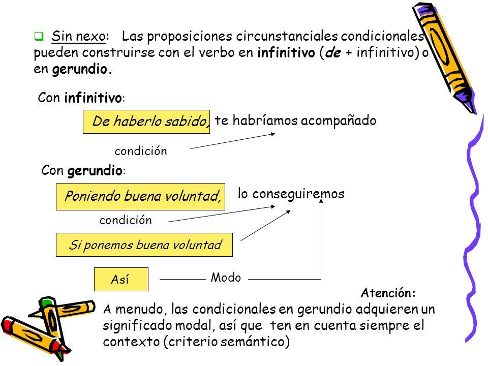 Sin nexo: Las proposiciones circunstanciales condicionales pueden construirse con el verbo en infinitivo (de + infinitivo) o en gerundio. Con infiniti
