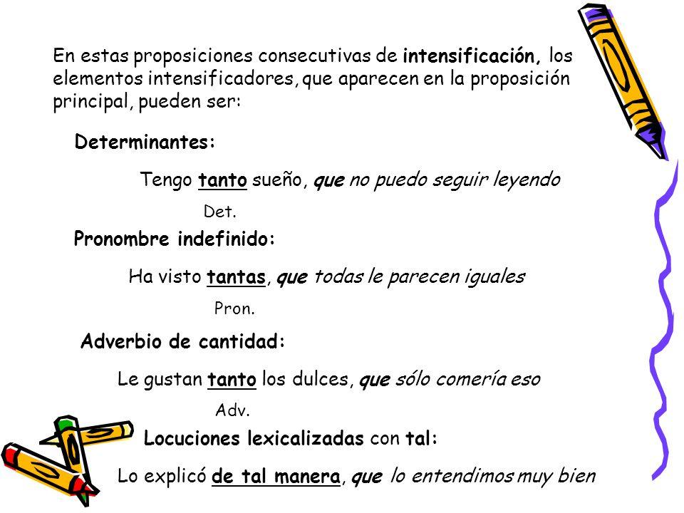 En estas proposiciones consecutivas de intensificación, los elementos intensificadores, que aparecen en la proposición principal, pueden ser: Determin