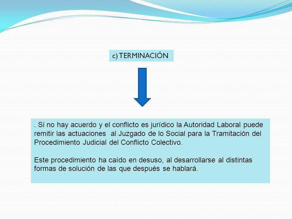 c) TERMINACIÓN. Si no hay acuerdo y el conflicto es jurídico la Autoridad Laboral puede remitir las actuaciones al Juzgado de lo Social para la Tramit