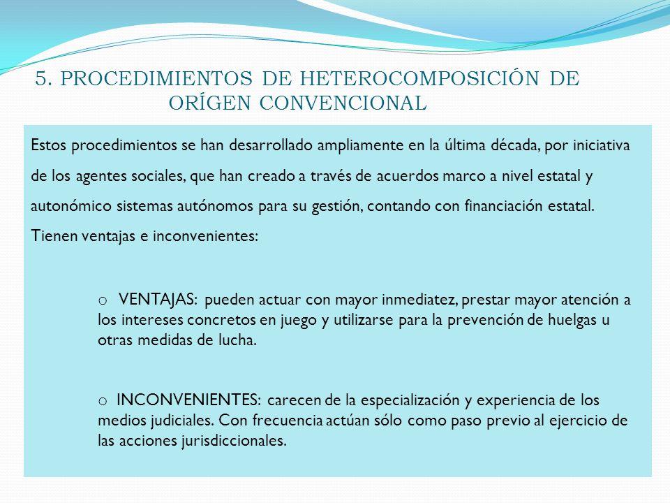 5. PROCEDIMIENTOS DE HETEROCOMPOSICIÓN DE ORÍGEN CONVENCIONAL Estos procedimientos se han desarrollado ampliamente en la última década, por iniciativa