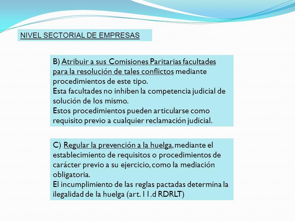 NIVEL SECTORIAL DE EMPRESAS B) Atribuir a sus Comisiones Paritarias facultades para la resolución de tales conflictos mediante procedimientos de este