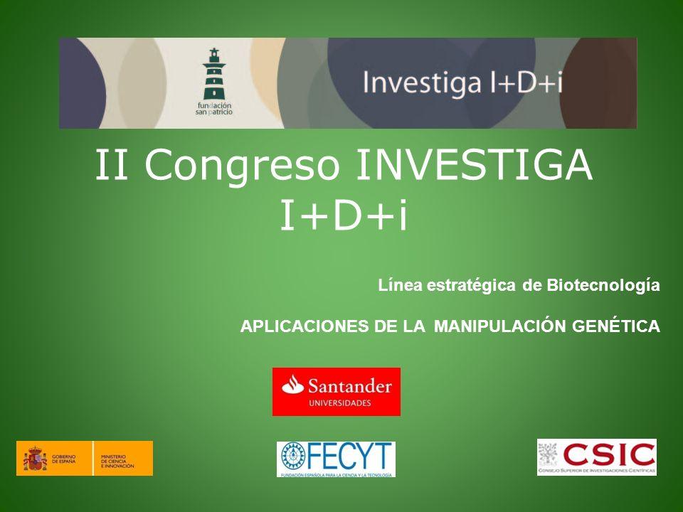 II Congreso INVESTIGA I+D+i Línea estratégica de Biotecnología APLICACIONES DE LA MANIPULACIÓN GENÉTICA