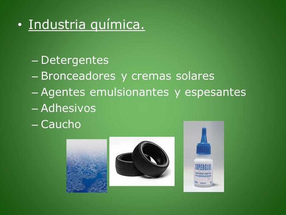 Industria química. – Detergentes – Bronceadores y cremas solares – Agentes emulsionantes y espesantes – Adhesivos – Caucho