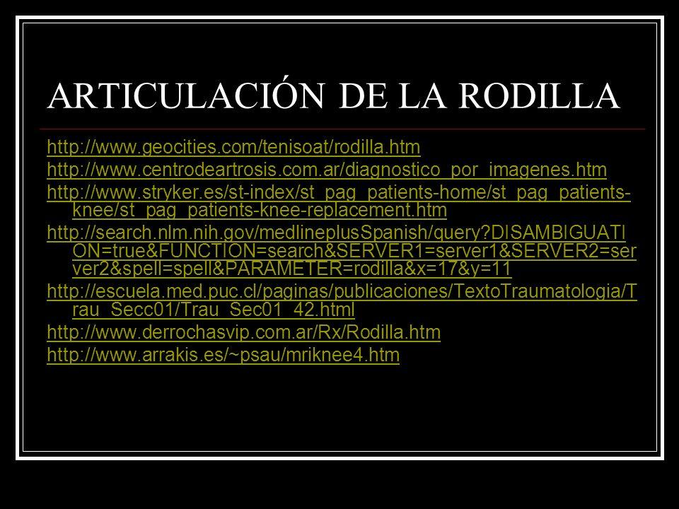 ARTICULACIÓN DE LA RODILLA http://www.geocities.com/tenisoat/rodilla.htm http://www.centrodeartrosis.com.ar/diagnostico_por_imagenes.htm http://www.st