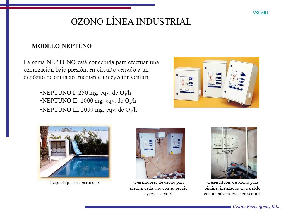 Pequeña piscina particular OZONO LÍNEA INDUSTRIAL La gama NEPTUNO está concebida para efectuar una ozonización bajo presión, en circuito cerrado a un
