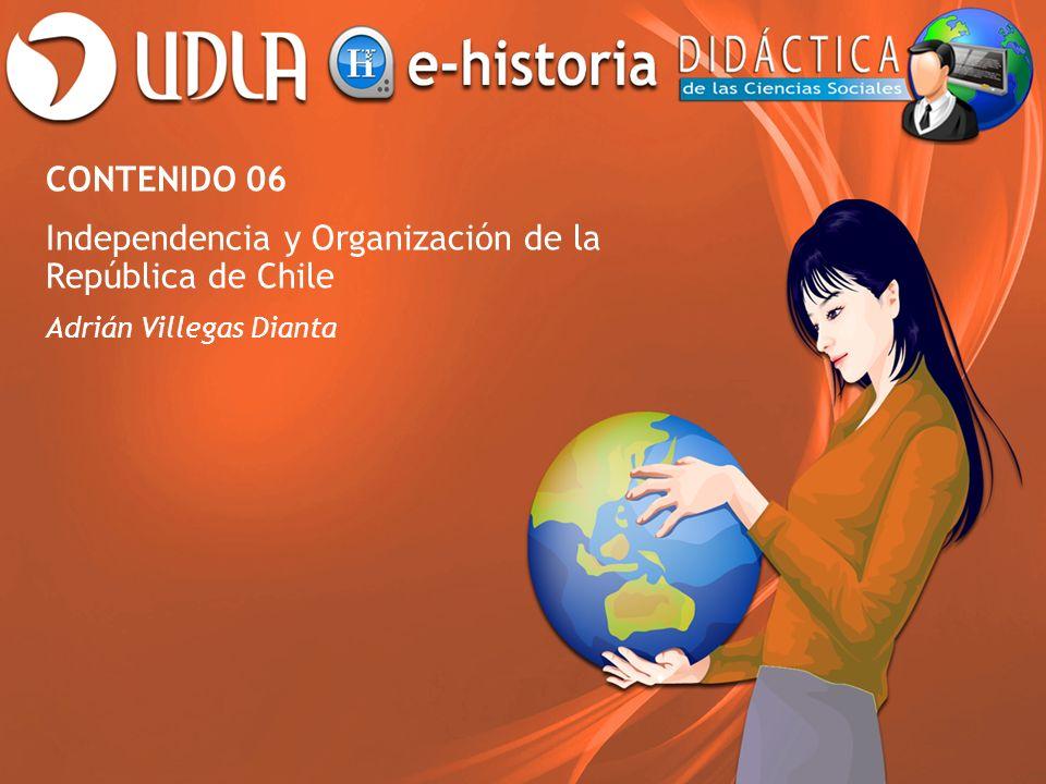 Contenido 6 Independencia y Organización de la República de Chile