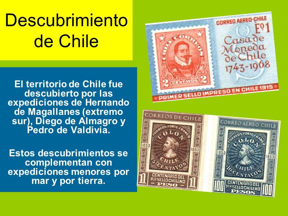 Descubrimiento de Chile El territorio de Chile fue descubierto por las expediciones de Hernando de Magallanes (extremo sur), Diego de Almagro y Pedro