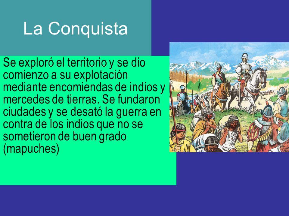 La Conquista Se exploró el territorio y se dio comienzo a su explotación mediante encomiendas de indios y mercedes de tierras. Se fundaron ciudades y