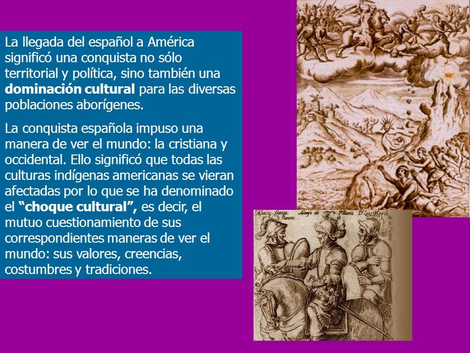 La llegada del español a América significó una conquista no sólo territorial y política, sino también una dominación cultural para las diversas poblac