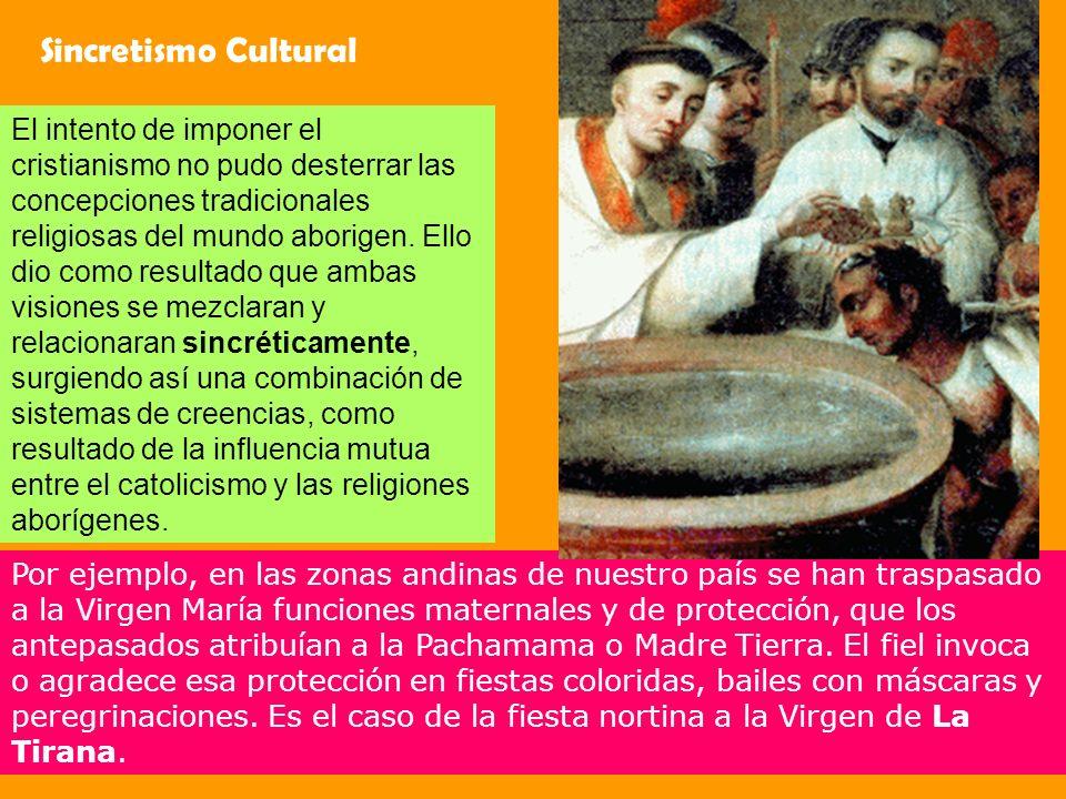 Sincretismo Cultural El intento de imponer el cristianismo no pudo desterrar las concepciones tradicionales religiosas del mundo aborigen. Ello dio co