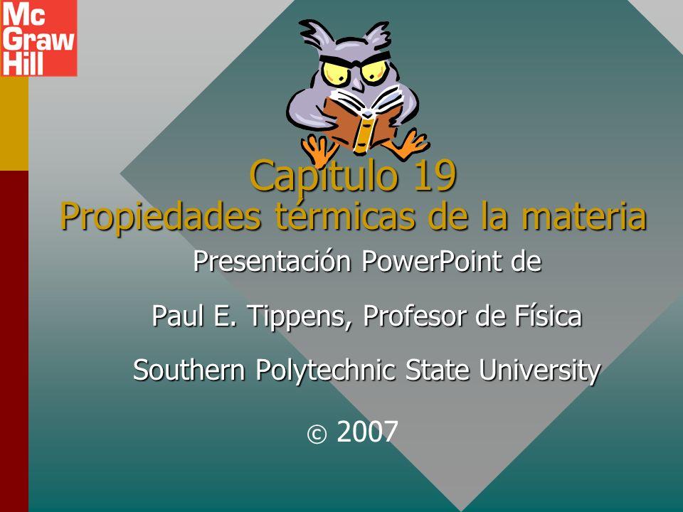 Capítulo 19 Propiedades térmicas de la materia Presentación PowerPoint de Paul E.