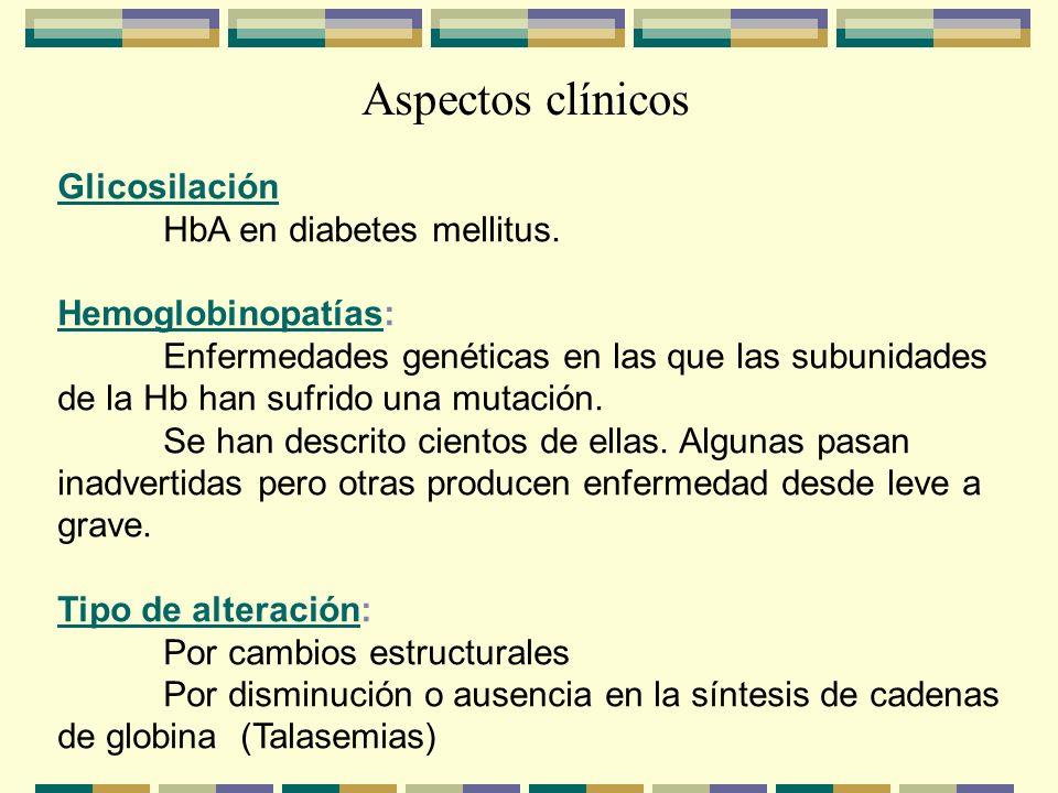 Aspectos clínicos Glicosilación HbA en diabetes mellitus. Hemoglobinopatías: Enfermedades genéticas en las que las subunidades de la Hb han sufrido un