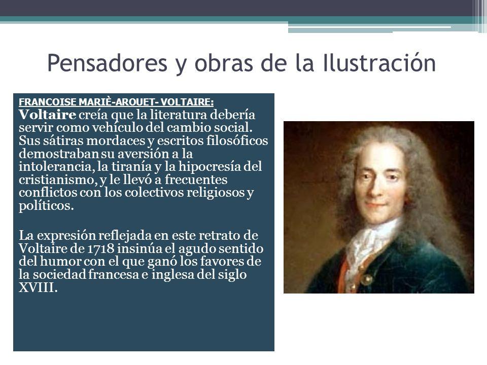 Pensadores y obras de la Ilustración FRANCOISE MARIÈ-AROUET- VOLTAIRE: Voltaire creía que la literatura debería servir como vehículo del cambio social