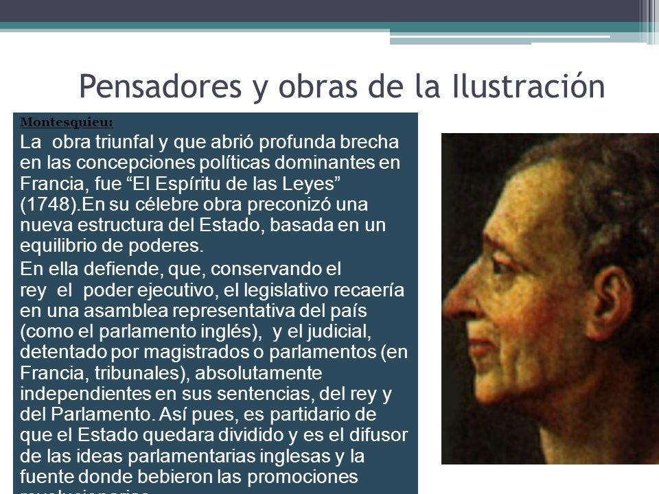 Pensadores y obras de la Ilustración Montesquieu: La obra triunfal y que abrió profunda brecha en las concepciones políticas dominantes en Francia, fu