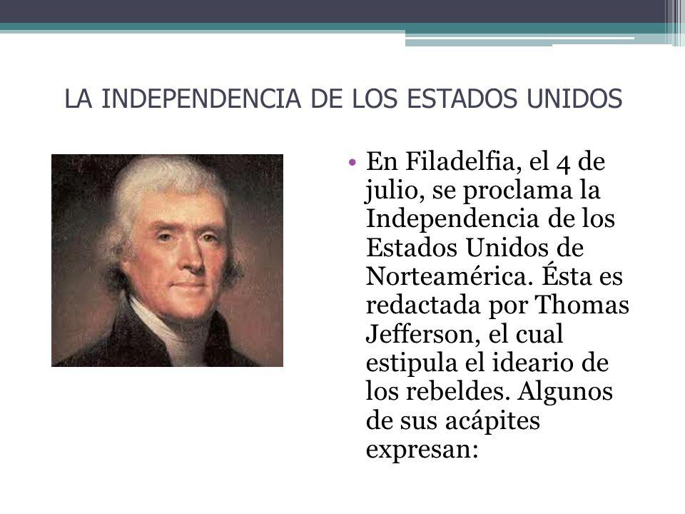 En Filadelfia, el 4 de julio, se proclama la Independencia de los Estados Unidos de Norteamérica. Ésta es redactada por Thomas Jefferson, el cual esti