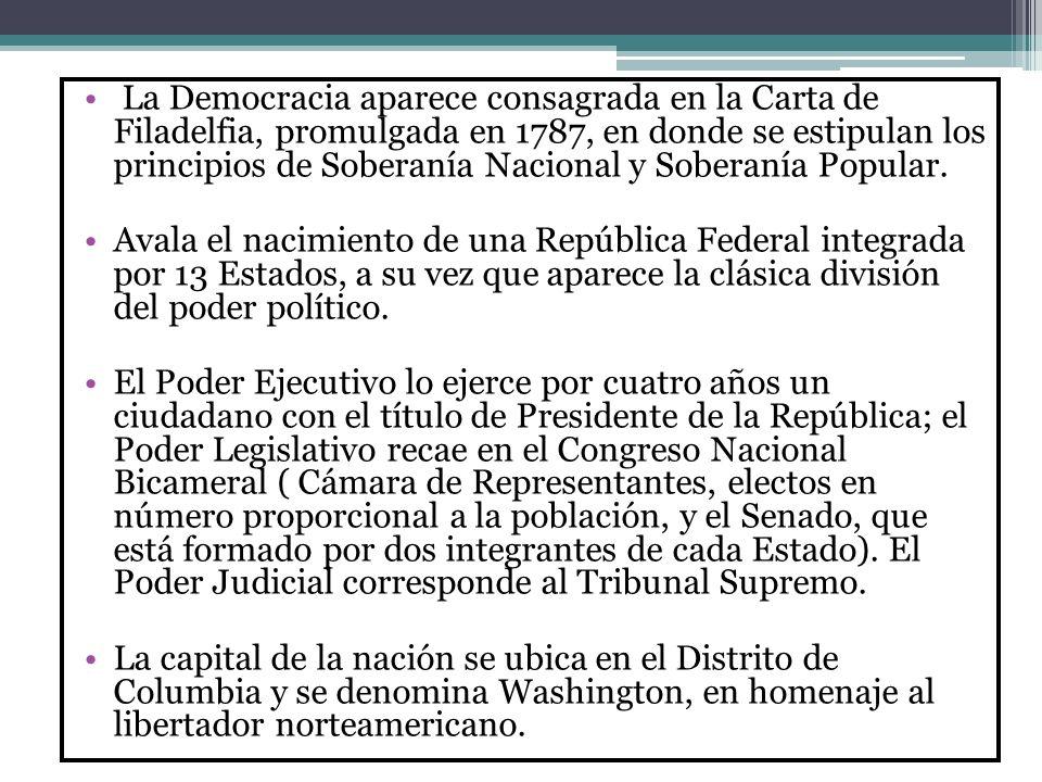 La Democracia aparece consagrada en la Carta de Filadelfia, promulgada en 1787, en donde se estipulan los principios de Soberanía Nacional y Soberanía