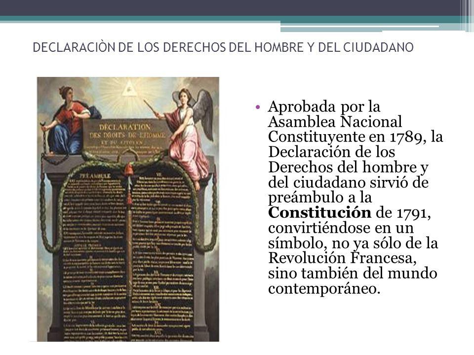 DECLARACIÒN DE LOS DERECHOS DEL HOMBRE Y DEL CIUDADANO Aprobada por la Asamblea Nacional Constituyente en 1789, la Declaración de los Derechos del hom