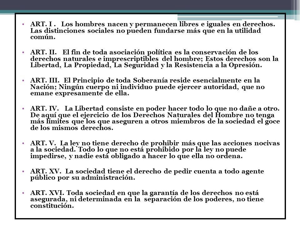 DECLARACIÒN DE LOS DERECHOS DEL HOMBRE Y DEL CIUDADANO ART. I. Los hombres nacen y permanecen libres e iguales en derechos. Las distinciones sociales