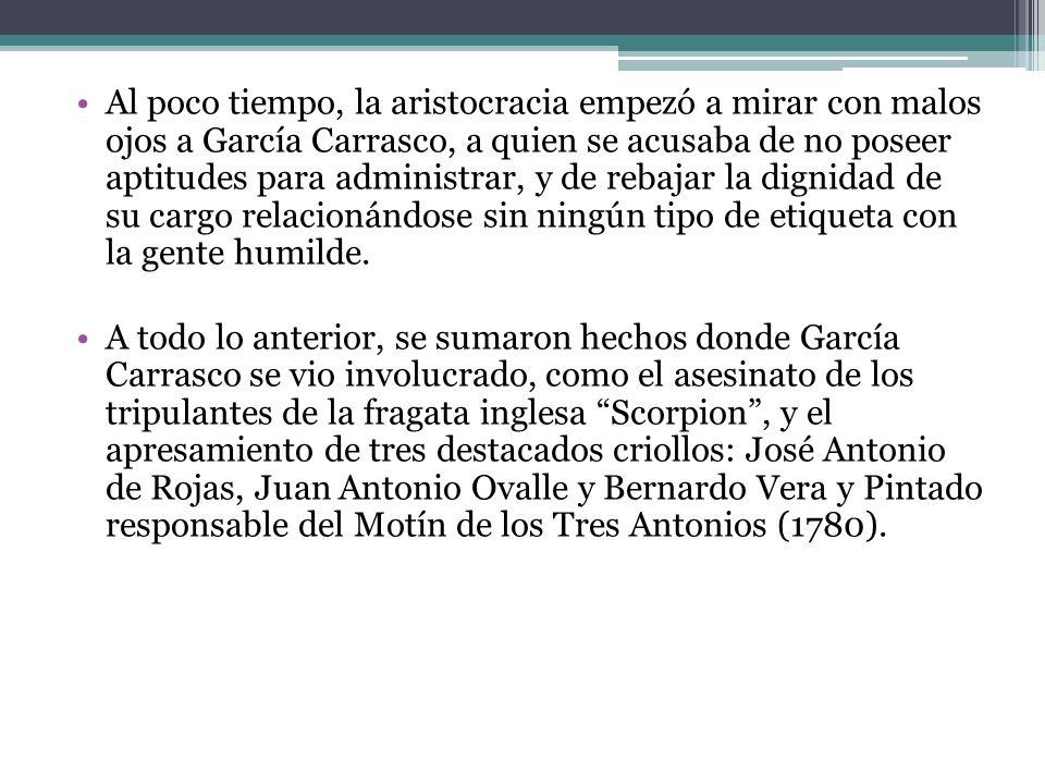 Al poco tiempo, la aristocracia empezó a mirar con malos ojos a García Carrasco, a quien se acusaba de no poseer aptitudes para administrar, y de reba