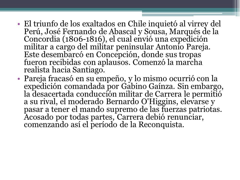 El triunfo de los exaltados en Chile inquietó al virrey del Perú, José Fernando de Abascal y Sousa, Marqués de la Concordia (1806-1816), el cual envió