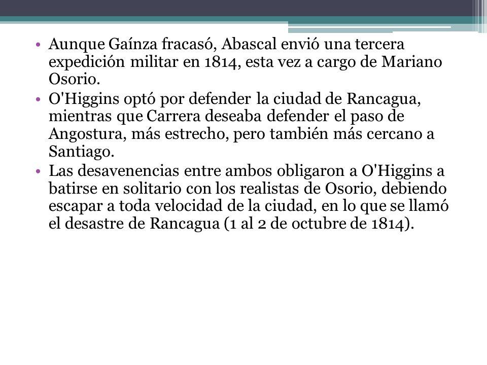 Aunque Gaínza fracasó, Abascal envió una tercera expedición militar en 1814, esta vez a cargo de Mariano Osorio. O'Higgins optó por defender la ciudad