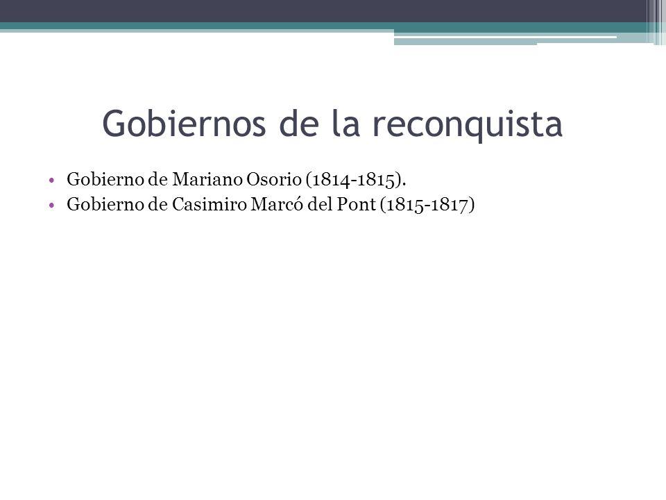 Gobiernos de la reconquista Gobierno de Mariano Osorio (1814-1815). Gobierno de Casimiro Marcó del Pont (1815-1817)