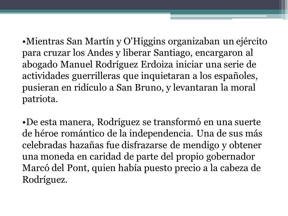 Mientras San Martín y O'Higgins organizaban un ejército para cruzar los Andes y liberar Santiago, encargaron al abogado Manuel Rodríguez Erdoiza inici