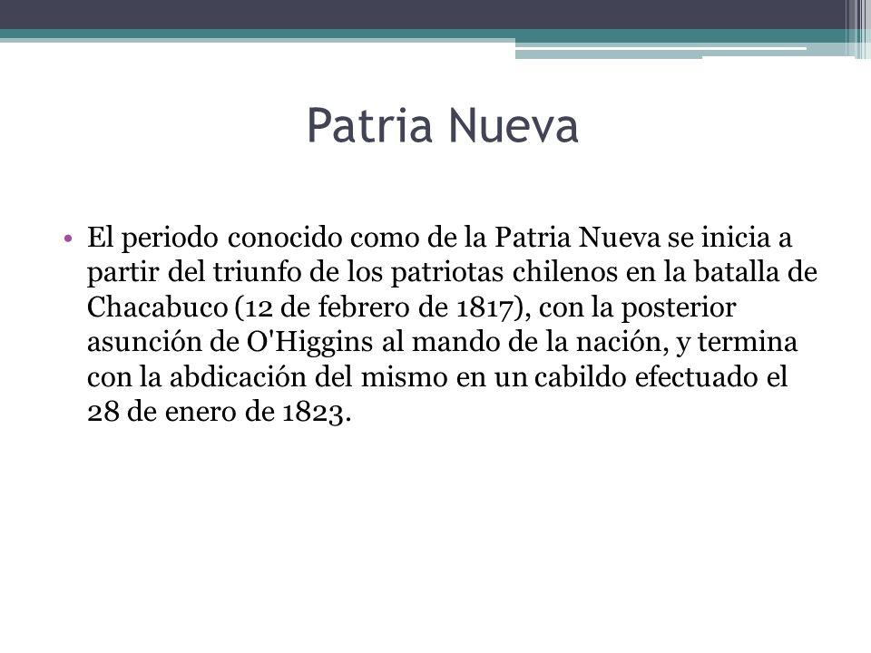 Patria Nueva El periodo conocido como de la Patria Nueva se inicia a partir del triunfo de los patriotas chilenos en la batalla de Chacabuco (12 de fe