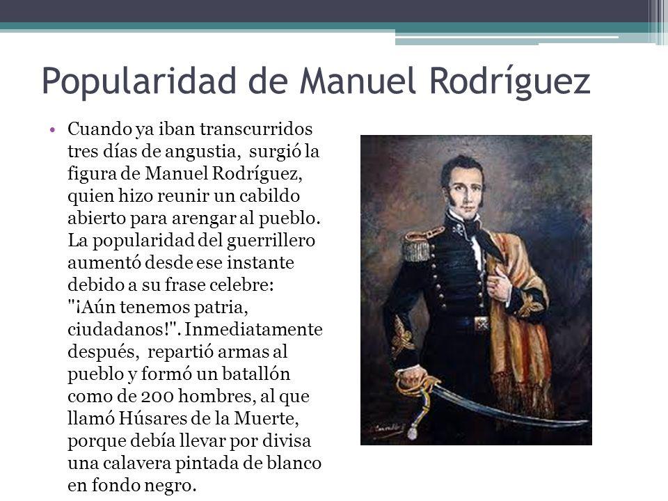 Popularidad de Manuel Rodríguez Cuando ya iban transcurridos tres días de angustia, surgió la figura de Manuel Rodríguez, quien hizo reunir un cabildo