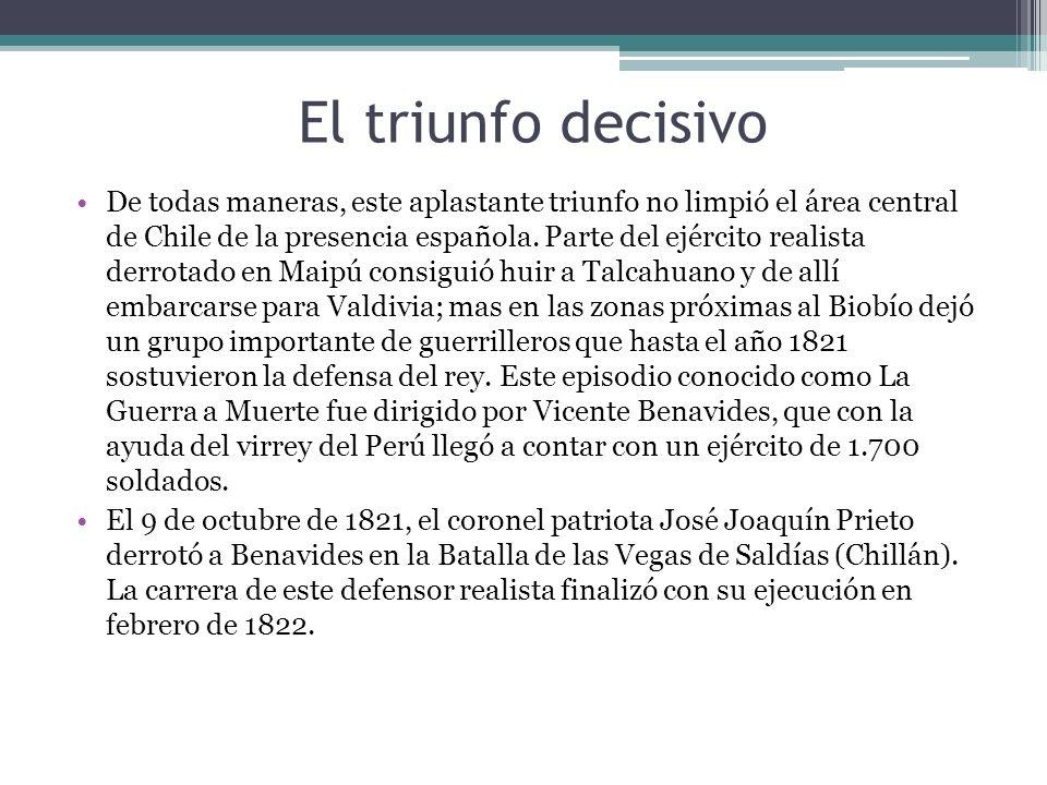 El triunfo decisivo De todas maneras, este aplastante triunfo no limpió el área central de Chile de la presencia española. Parte del ejército realista