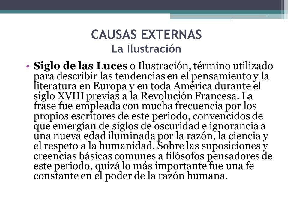 CAUSAS EXTERNAS La Ilustración Siglo de las Luces o Ilustración, término utilizado para describir las tendencias en el pensamiento y la literatura en