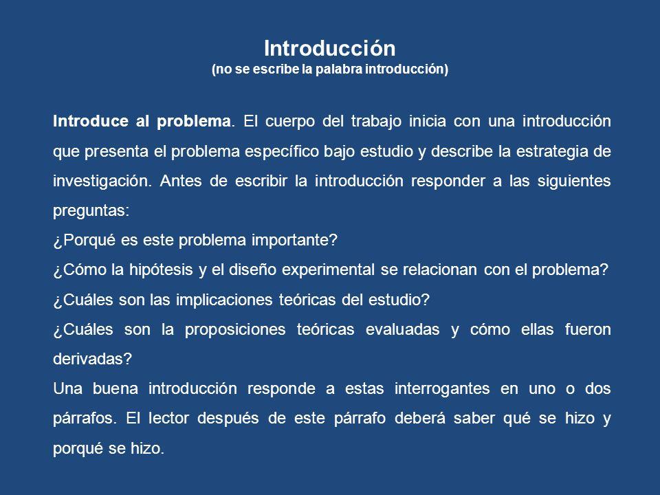 Introduce al problema. El cuerpo del trabajo inicia con una introducción que presenta el problema específico bajo estudio y describe la estrategia de