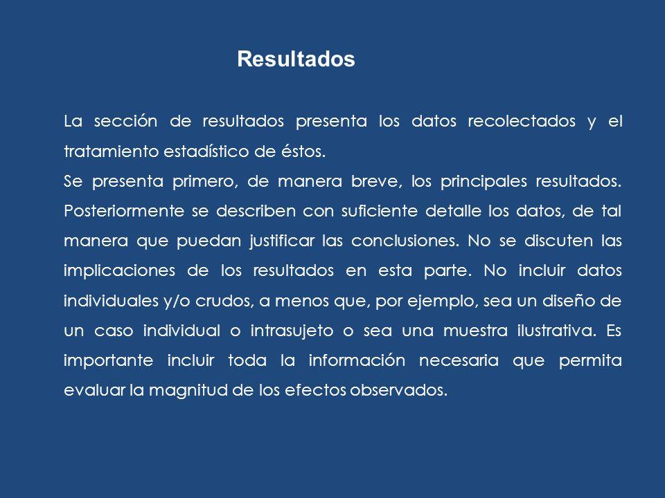 La sección de resultados presenta los datos recolectados y el tratamiento estadístico de éstos. Se presenta primero, de manera breve, los principales
