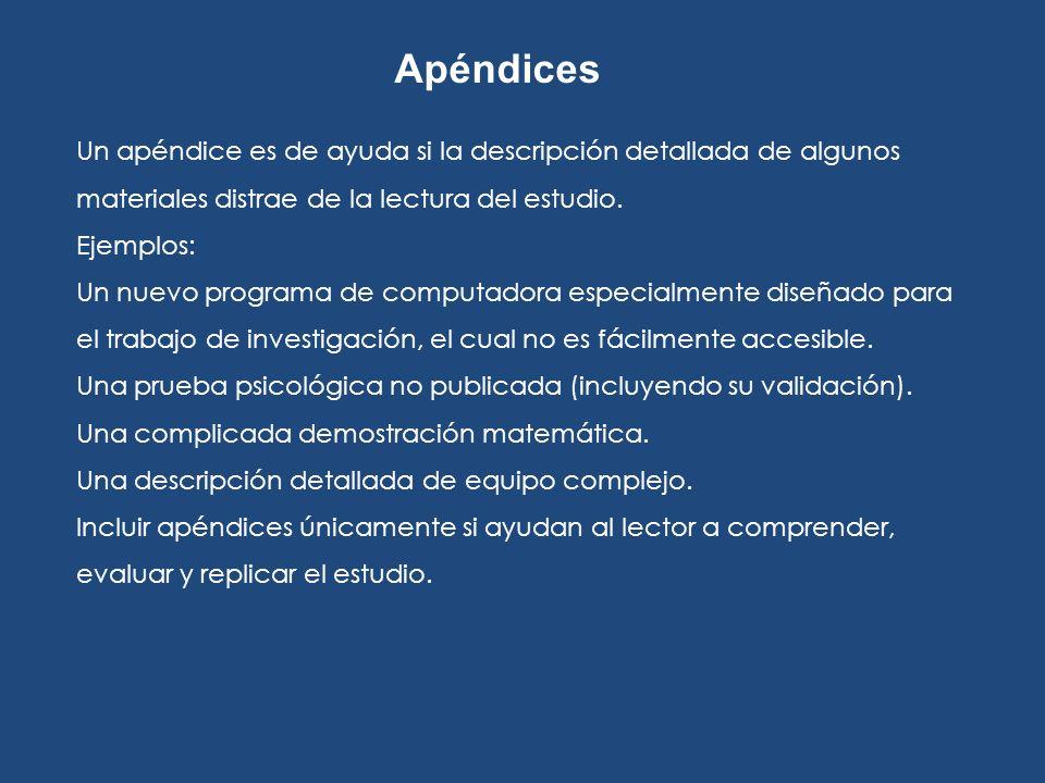 Un apéndice es de ayuda si la descripción detallada de algunos materiales distrae de la lectura del estudio. Ejemplos: Un nuevo programa de computador