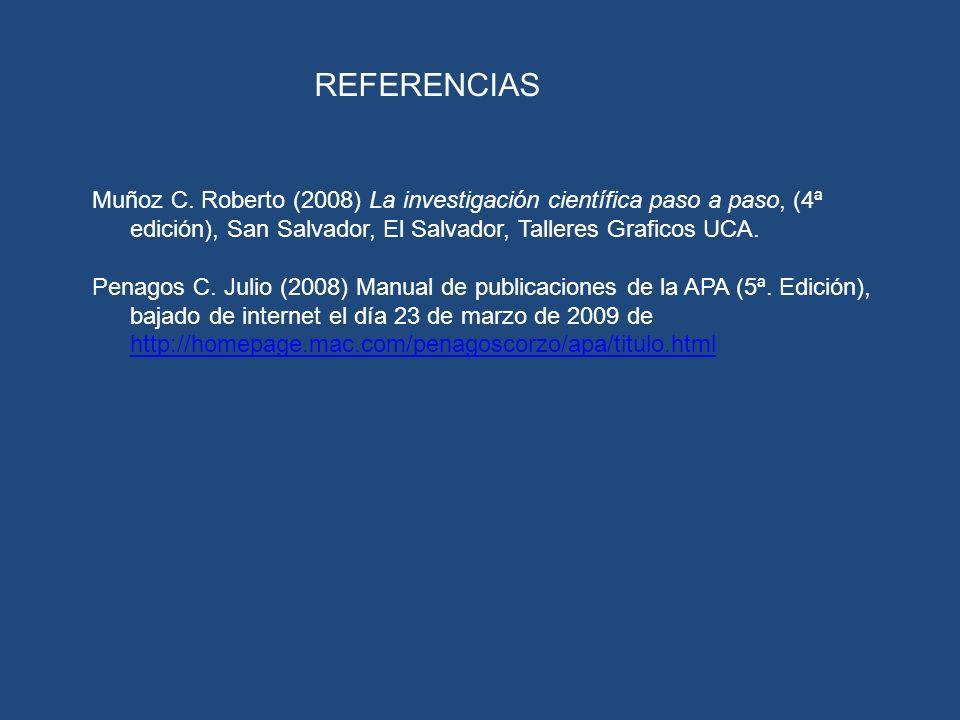 Muñoz C. Roberto (2008) La investigación científica paso a paso, (4ª edición), San Salvador, El Salvador, Talleres Graficos UCA. Penagos C. Julio (200