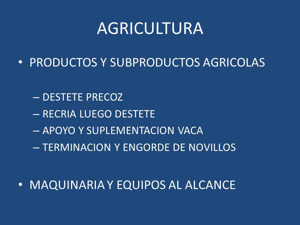 AGRICULTURA PRODUCTOS Y SUBPRODUCTOS AGRICOLAS – DESTETE PRECOZ – RECRIA LUEGO DESTETE – APOYO Y SUPLEMENTACION VACA – TERMINACION Y ENGORDE DE NOVILL