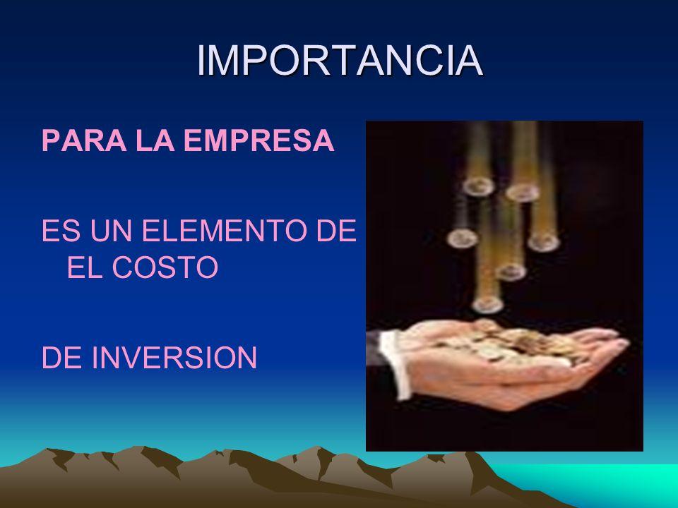 IMPORTANCIA PARA LA EMPRESA ES UN ELEMENTO DE IMPORTANCIA EN EL COSTO DE INVERSION