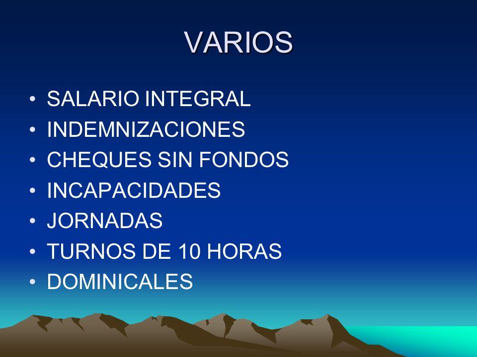 VARIOS SALARIO INTEGRAL INDEMNIZACIONES CHEQUES SIN FONDOS INCAPACIDADES JORNADAS TURNOS DE 10 HORAS DOMINICALES